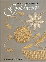 The Art And Craft Of Goldwork:  Goldwork Projects Using Gold Threads, Beads And Sequins