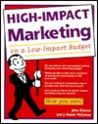 High-Impact Marketing on a Low-Impact Budget: 101 Strategies to Turbo-Charge Your Business Today!