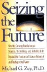 SEIZING THE FUTURE: COMING REVOLUTN SCI, TECH & INDUSTRY EXPAND/RESHAPE PLANET