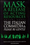 Mask: Release of Acting Resources: Please Be Gentle - A Conjectural Evaluation of the Masked Performances of Commedia Dell'Arte Vol 3 (Mask - a Release of Acting Resources)