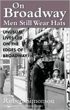 On Broadway, Men Still Wear Hats: Fascinating Lives Led on the Borders of Broadway