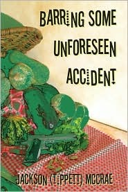 Barring Some Unforeseen Accident by Jackson Tippett McCrae