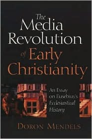 """The Media Revolution of Early Christianity: An Essay on Eusebius's """"Ecclesiastical History"""""""