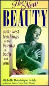 The New Beauty: An East West Guide To The Natural Beauty Of Body & Soul
