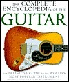 The Complete Encyclopedia of the Guitar: A Definitive Guide to the World's Most Popular Instrument