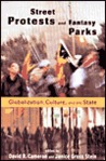 Street Protests and Fantasy Parks: Globalization, Culture, and the State