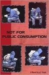 Not For Public Consumption by Frank P. Lipton