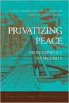 Privatizing Peace: From Conflict to Security