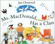 Ms. Mac Donald Has A Class by Jan Ormerod