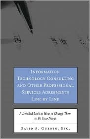 Information Technology Consulting and Other Professional Services Agreements Line by Line: A Detailed Look at How to Change Them to Fit Your Needs