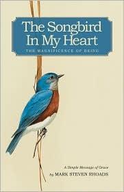 The Songbird in My Heart by Mark Steven Rhoads