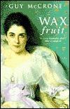 The Wax Fruit Trilogy