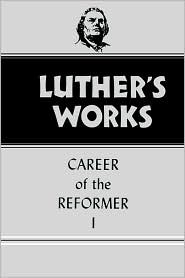 Luther's Works, vol. 31 by Martin Luther