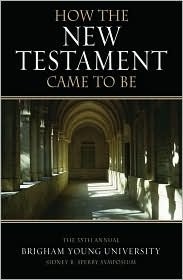 How the New Testament Came to Be by Kent P. Jackson