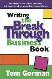 Writing the Breakthrough Business Book: The Ultimate Guide for Consultants, Entrepreneurs, Executives, Experts, and Writers