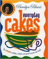 Bevelyn Blair's Everyday Cakes: The Ultimate Workday, Weekend, and Special Occasion Cake Book