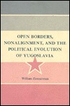 Open Borders, Nonalignment, And The Political Evolution Of Yugoslavia