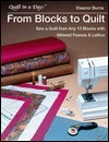 From Blocks To Quilt: Sew A Quilt From Any 12 Blocks With Mitered Frames & Lattice