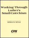 "Working through Luther's small catechism: A workbook for ""A short explanation of Dr. Martin Luther's small catechism"" 1943 edition"
