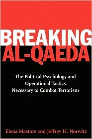 Breaking Al-Qaeda: The Political Psychology and Operational Tactics Necessary to Combat Terrorism