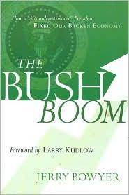 The Bush Boom: How a Misunderestimated President Fixed a Broken Economy