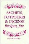 Sachets, Potpourri and Incense: Recipes, Etc
