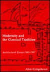 Modernity And The Classical Tradition: Architectural Essays, 1980 1987