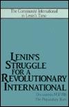 Lenin's Struggle for a Revolutionary International: Documents, 1907-1916, the Preparatory Years