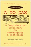 A to ZAX: A Comprehensive Dictionary for Genealogists & Historians