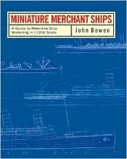 Miniature Merchant Ships: A Guide To Warline Ship Modelling In 1/1200 Scale