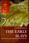 The Early Slavs: Eastern Europe From The Initial Settlement To The Kievan Rus