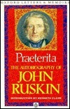 Praeterita: The Autobiography Of John Ruskin