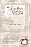 Fire Burn and Cauldron Bubble : A Collection of Well-Used, Time Sensitive Recipes Reflecting the Diversity on an American Family and That Family's Friends