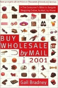 Buy Wholesale by Mail 2001: The Consumer's Bible to Bargain Shopping Online, by Mail, by Phone