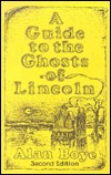 A Guide To The Ghosts Of Lincoln by Alan Boye