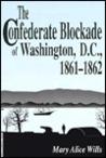 The Confederate Blockade of Washington, D.C., 1861-1862