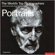 Portraits: The World's Top Photographers and the Stories Behind Their Greatest Images