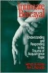 Intimate Betrayal: Understanding and Responding to the Trauma of Acquaintance Rape