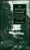 An Archetypal Constable: National Identity and the Geography of Nostalgia