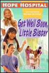 Get Well Soon, Little Sister (Hope Hospital, #1)