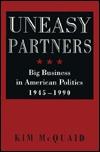 Uneasy Partners: Big Business In American Politics, 1945 1990