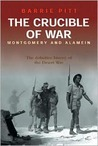 The Crucible of War: Montgomery and Alamein: The Definitive History of the Desert War