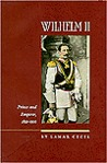 Wilhelm II: Volume 1: Prince and Emperor, 1859-1900