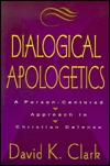 Dialogical Apologetics: A Person Centered Approach To Christian Defense