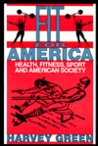 Fit For America: Health, Fitness, Sport, And American Society