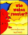 Who Wakes Rooster? by Clare Hodgson Meeker