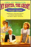 Teacher Trouble (My Sister, the Ghost, #3)