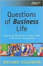 Questions of Business Life: Exploring Workplace Issues from a Christian Perspective