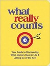 What Really Counts: Your Guide to Discovering What Matters Most in Life & Letting Go of the Rest