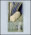 Designing Modernity: The Arts of Reform and Persuasion, 1885-1945: Selections from the Wolfsonian